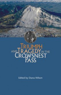 Triumph and Tragedy in the Crowsnest Pass - Diana Wilson