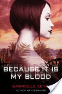 Because It Is My Blood - Gabrielle Zevin