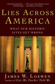 Lies Across America: What American Historic Sites Get Wrong - James W. Loewen