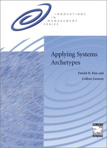 Applying Systems Archetypes - Daniel H. Kim, Colleen P. Lannon, Brian Hinken
