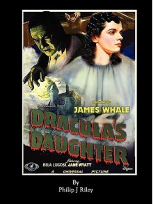 Dracula's Daughter - An Alternate History for Classic Film Monsters - Philip Riley