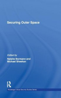 Securing Outer Space - Natalie Bormann, Michael Sheehan