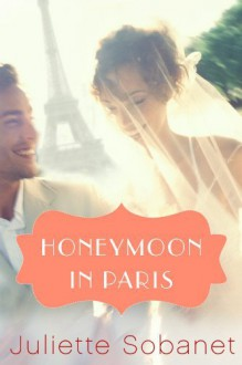 Honeymoon in Paris (A Paris Romance) - Juliette Sobanet