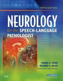 Neurology for the Speech-Language Pathologist - Wanda Webb, Richard K. Adler