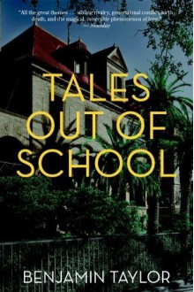 Tales Out of School: A Novel - Benjamin Taylor