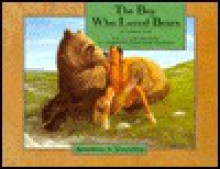 The Boy Who Loved Bears: Adapted from a Traditional Pawnee Tale - Lynn Moroney