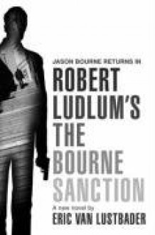 The Bourne Sanction - Robert Ludlum, Eric Van Lustbader