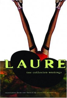 Laure: The Collected Writings - Laure Colette Peignot, Jeanine Herman