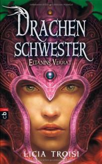 Drachenschwester: Eltanins Verrat - Licia Troisi, Bruno Genzler