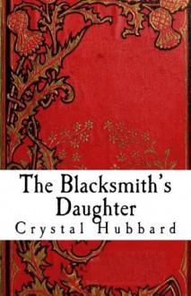 The Blacksmith's Daughter - Crystal Hubbard