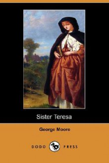 Sister Teresa (Dodo Press) - George Augustus Moore