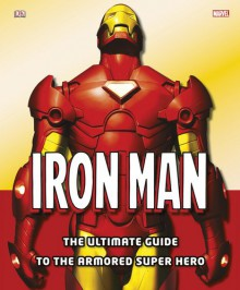 Iron Man: The Ultimate Guide to the Armored Super Hero - Matthew K. Manning