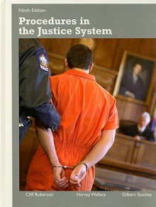 Procedures in the Justice System - Cliff Roberson, Harvey Wallace, Gilbert Stuckey