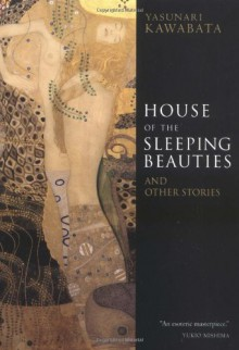House of the Sleeping Beauties and Other Stories - Yasunari Kawabata,Edward G. Seidensticker,Yukio Mishima