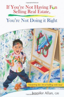 If You're Not Having Fun Selling Real Estate, You're Not Doing It Right - Jennifer Allan, Patti Thorn