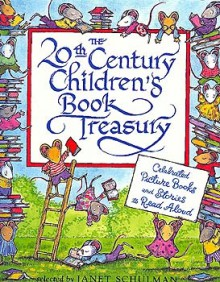The 20th Century Children's Book Treasury! Celebrated Picture Books and Stories to Read Aloud - Roberta Pressel, Janet Schulman
