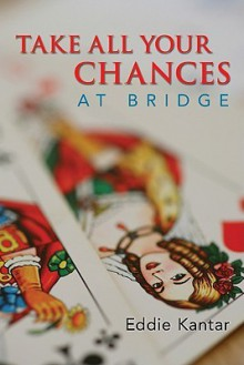 Take All Your Chances at Bridge - Eddie Kantar