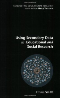 Using Secondary Data in Educational and Social Research - Emma Smith