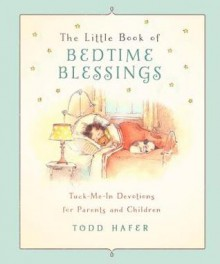 Little Book of Bedtime Blessings: Tuck-Me-In Devotions for Children and the Grown-ups Who Love Them - Todd Hafer