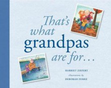 That's What Grandpas Are For...: Gift Edition - Harriet Ziefert, Deborah Zemke