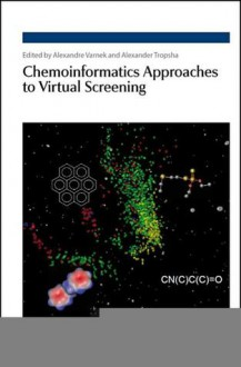 Chemoinformatics Approaches to Virtual Screening - Royal Society of Chemistry, Alex Tropsha, Royal Society of Chemistry, Weifan Zheng, Stephen R. Johnson, Igor Baskin