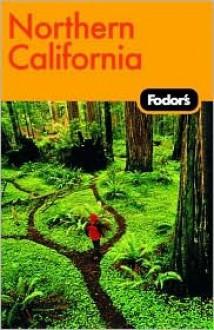 Fodor's Northern California - William Travis, Fodor's Travel Publications Inc.