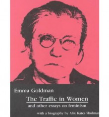 The Traffic in Women and Other Essays on Feminism, Emma Goldman