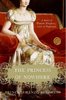The Princess of Nowhere: A Novel - Lorenzo Borghese