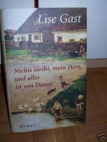 Nichts Bleibt, Mein Herz, Und Alles Ist Von Dauer Roman - Lise Gast