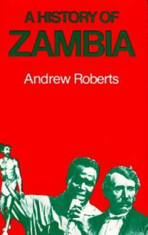 History of Zambia - Andrew D. Roberts