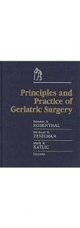 Principles & Practice of Geriatric Surgery (PRINCIPLES & PRACTICE OF GERIATRIC SURGERY (ROSENTHAL)) - Mark R. Katlic, Ronnie A. Rosenthal