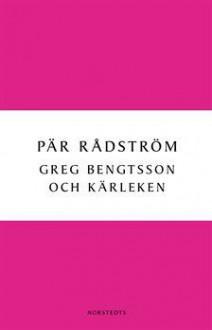 Greg Bengtsson och kärleken - Pär Rådström