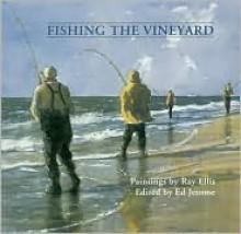 Fishing the Vineyard - Ray G Ellis