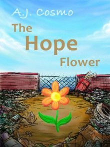 The Hope Flower (a great book for children ages 4 to 8) - A.J. Cosmo