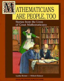 Mathematicians Are People, Too: Stories from the Lives of Great Mathematicians - Luetta Reimer, Wilbert Reimer