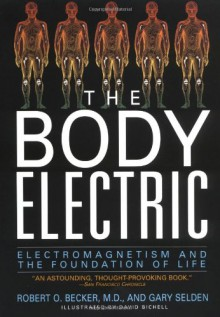 The Body Electric: Electromagnetism and the Foundation of Life - Robert O. Becker, Gary Selden, Maria D. Guarnaschelli