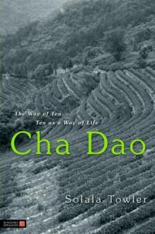 Cha DAO: The Way of Tea, Tea as a Way of Life - Solala Towler