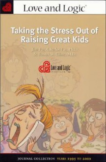 Taking the Stress Out of Raising Great Kids - Jim Fay, Foster W. Cline, Charles Fay