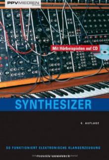 Synthesizer. So funktioniert elektronische Klangerzeugung - Florian Anwander