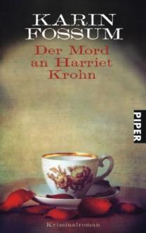 Der Mord an Harriet Krohn - Karin Fossum, Gabriele Haefs