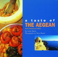 A Taste of the Aegean: Greek Cooking and Culture - Andy Harris
