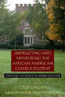 Instructing and Mentoring the African American College Student: Strategies for Success in Higher Education - Louis B. Gallien Jr., Louis B. Gallien Jr.
