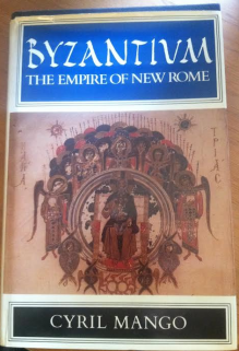 Byzantium: The Empire Of New Rome - Cyril A. Mango