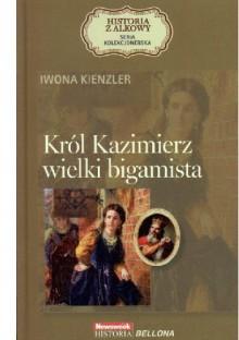 Król Kazimierz wielki bigamista - Iwona Kienzler