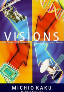 Visions: How Science Will Revolutionize the Twenty-First Century - Michio Kaku