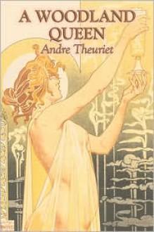 A Woodland Queen - Andre Theuriet, Melchior de Vogue