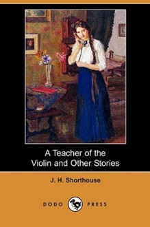 A Teacher of the Violin and Other Stories (Dodo Press) - J. Shorthouse