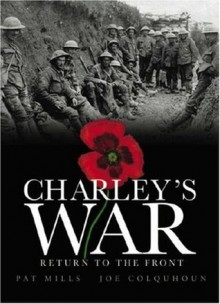 Charley's War (Vol. 5): Return to the Front - Pat Mills, Joe Colquhoun
