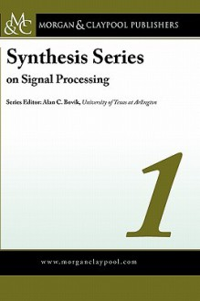 Synthesis Series on Signal Processing Volume 1 - Alan C. Bovik, Scott Acton, Zhou Wang, Alan Bovik, Jose Moura, B.H. Juang