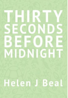 Thirty Seconds Before Midnight - Helen J. Beal